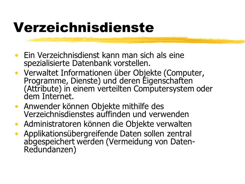 Verzeichnisdienste Ein Verzeichnisdienst kann man sich als eine spezialisierte Datenbank vorstellen.