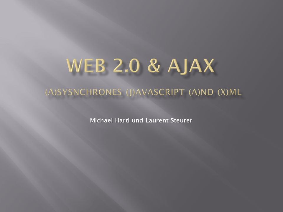 Web 2.0 & AJAX (A)sysnchrones (J)avaScript (A)nd (X)ML
