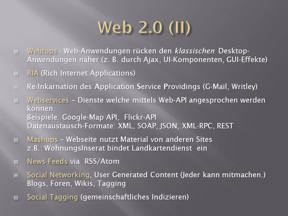 Web 2.0 (II) Webtops - Web-Anwendungen rücken den klassischen Desktop- Anwendungen näher (z. B. durch Ajax, UI-Komponenten, GUI-Effekte)