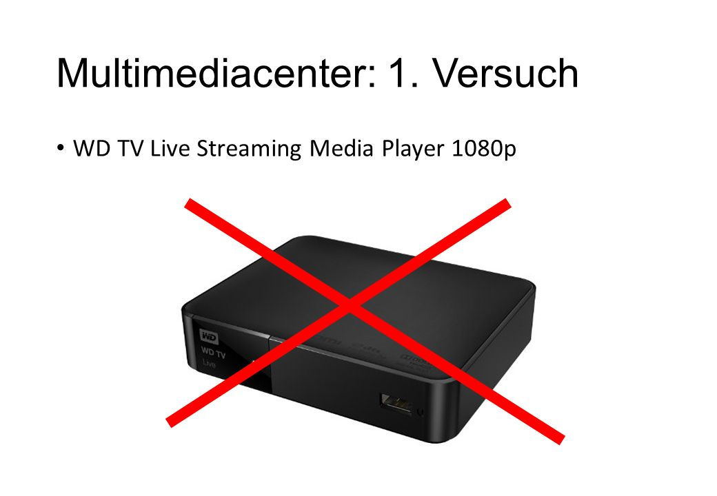 Multimediacenter: 1. Versuch