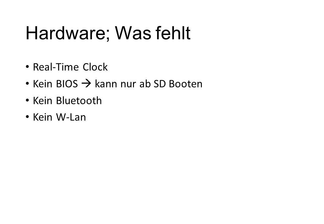 Hardware; Was fehlt Real-Time Clock Kein BIOS  kann nur ab SD Booten