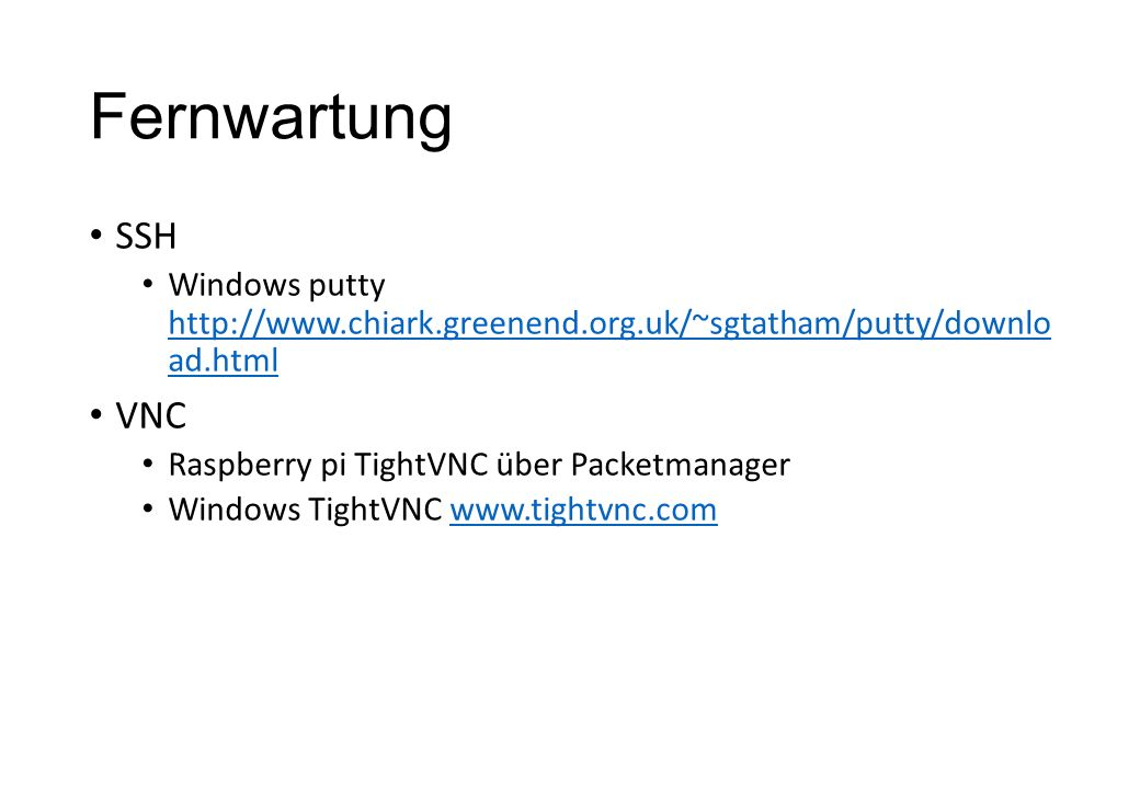 Fernwartung SSH. Windows putty http://www.chiark.greenend.org.uk/~sgtatham/putty/downlo ad.html. VNC.