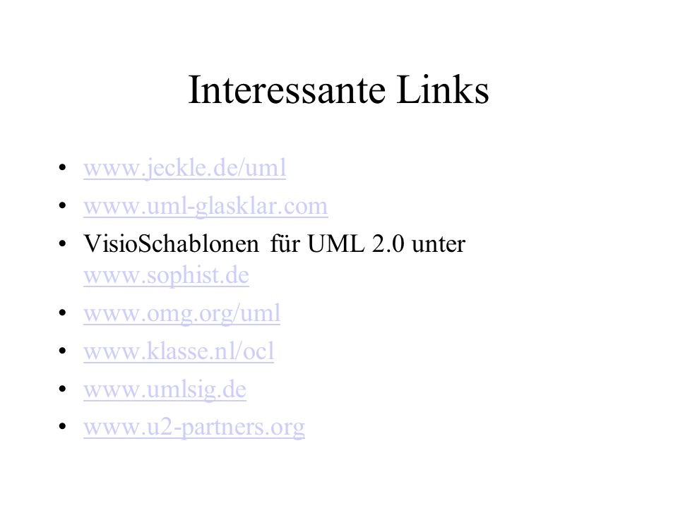 Interessante Links www.jeckle.de/uml www.uml-glasklar.com