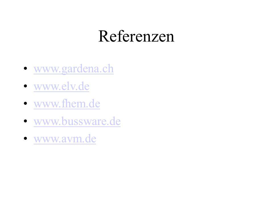 Referenzen www.gardena.ch www.elv.de www.fhem.de www.bussware.de