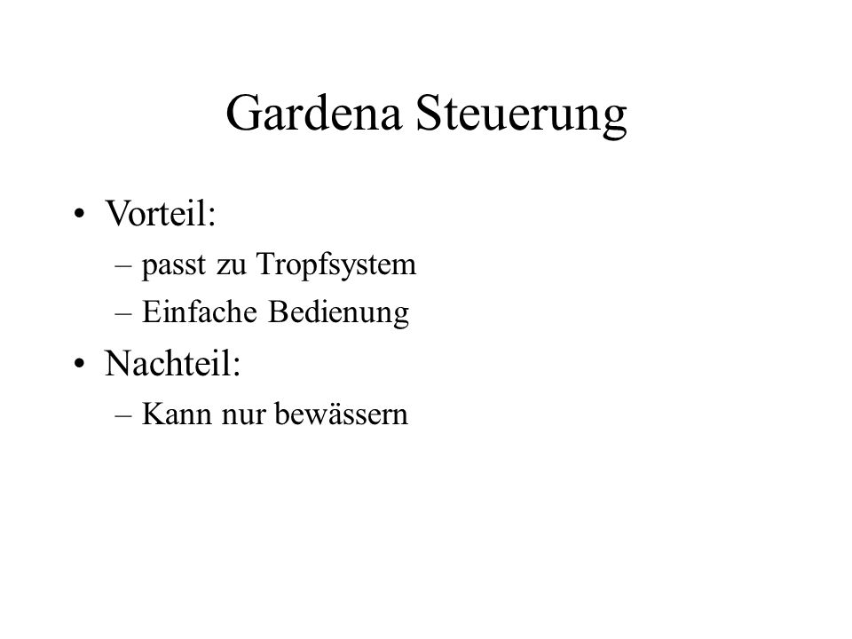 Gardena Steuerung Vorteil: Nachteil: passt zu Tropfsystem