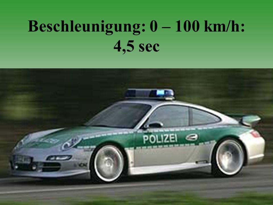 Beschleunigung: 0 – 100 km/h: 4,5 sec