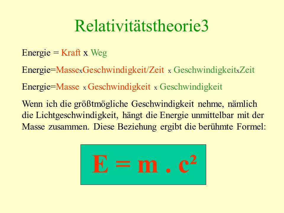 E = m . c² Relativitätstheorie3 Energie = Kraft x Weg