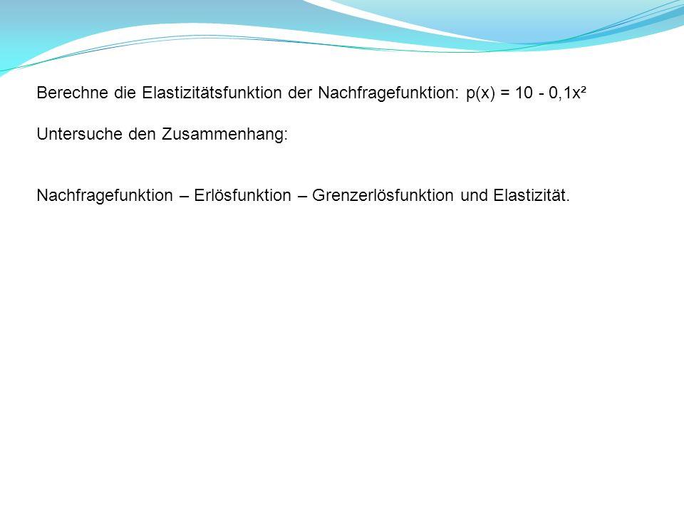 Berechne die Elastizitätsfunktion der Nachfragefunktion: p(x) = 10 - 0,1x²
