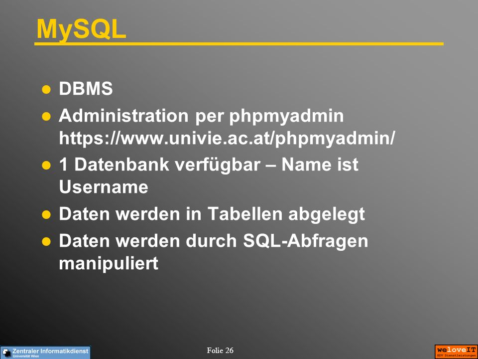MySQL DBMS. Administration per phpmyadmin https://www.univie.ac.at/phpmyadmin/ 1 Datenbank verfügbar – Name ist Username.