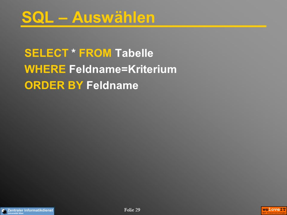 SQL – Auswählen SELECT * FROM Tabelle WHERE Feldname=Kriterium