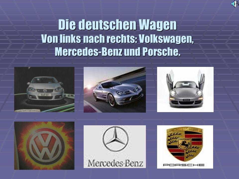 Die deutschen Wagen Von links nach rechts: Volkswagen, Mercedes-Benz und Porsche.
