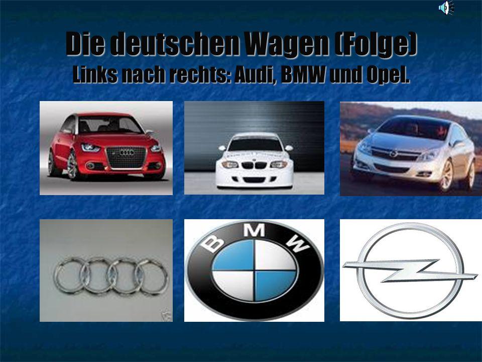 Die deutschen Wagen (Folge) Links nach rechts: Audi, BMW und Opel.