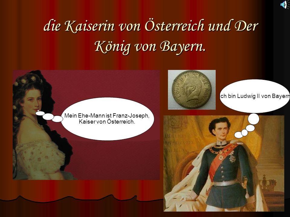 die Kaiserin von Österreich und Der König von Bayern.
