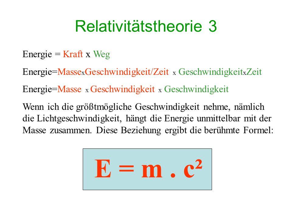 E = m . c² Relativitätstheorie 3 Energie = Kraft x Weg