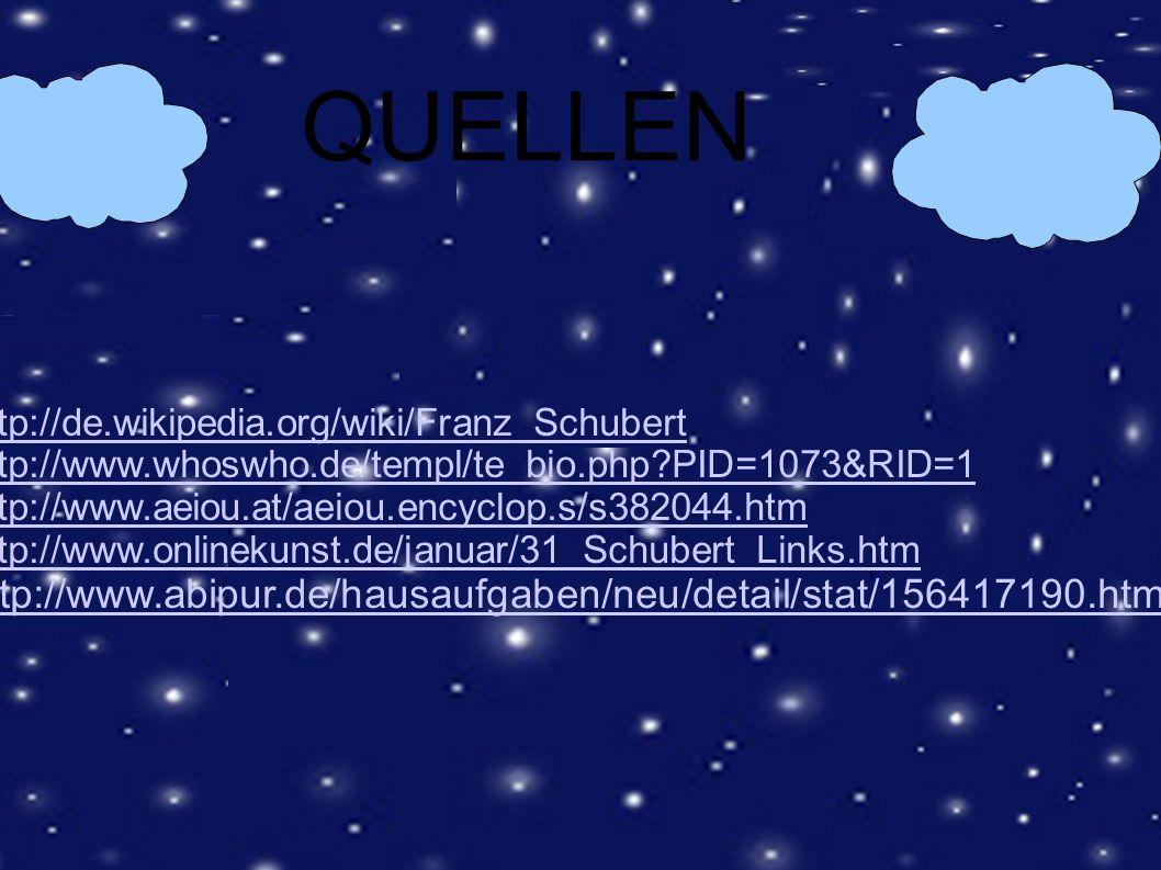QUELLEN http://de.wikipedia.org/wiki/Franz_Schubert. http://www.whoswho.de/templ/te_bio.php PID=1073&RID=1.