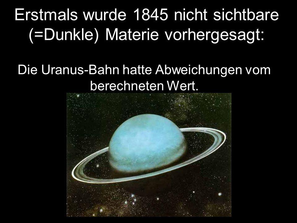 Erstmals wurde 1845 nicht sichtbare (=Dunkle) Materie vorhergesagt: