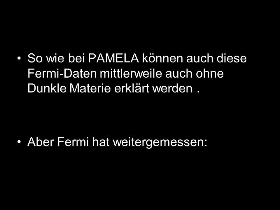 So wie bei PAMELA können auch diese Fermi-Daten mittlerweile auch ohne Dunkle Materie erklärt werden .