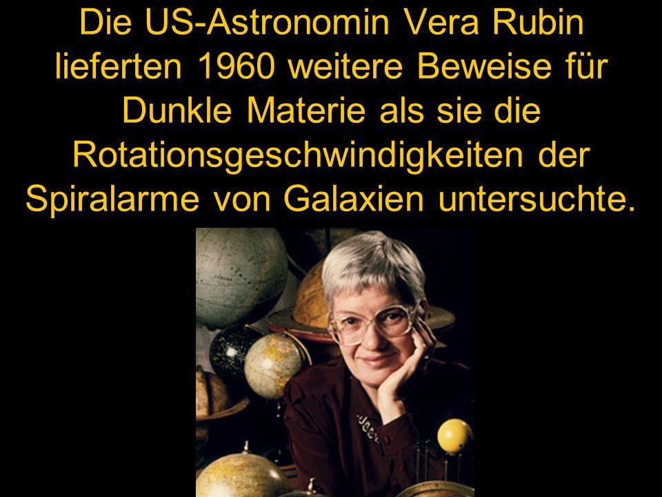 Die US-Astronomin Vera Rubin lieferten 1960 weitere Beweise für Dunkle Materie als sie die Rotationsgeschwindigkeiten der Spiralarme von Galaxien untersuchte.