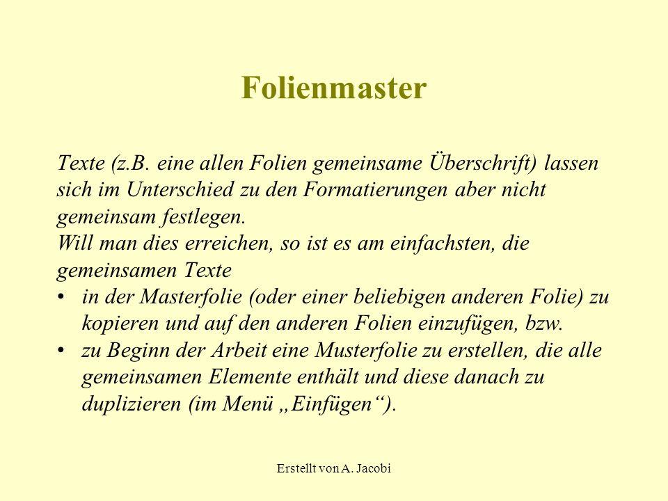 Folienmaster Texte (z.B. eine allen Folien gemeinsame Überschrift) lassen. sich im Unterschied zu den Formatierungen aber nicht.