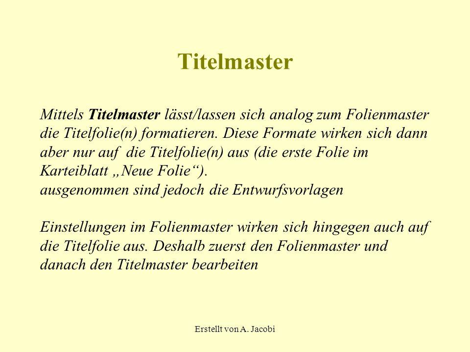 Titelmaster Mittels Titelmaster lässt/lassen sich analog zum Folienmaster. die Titelfolie(n) formatieren. Diese Formate wirken sich dann.