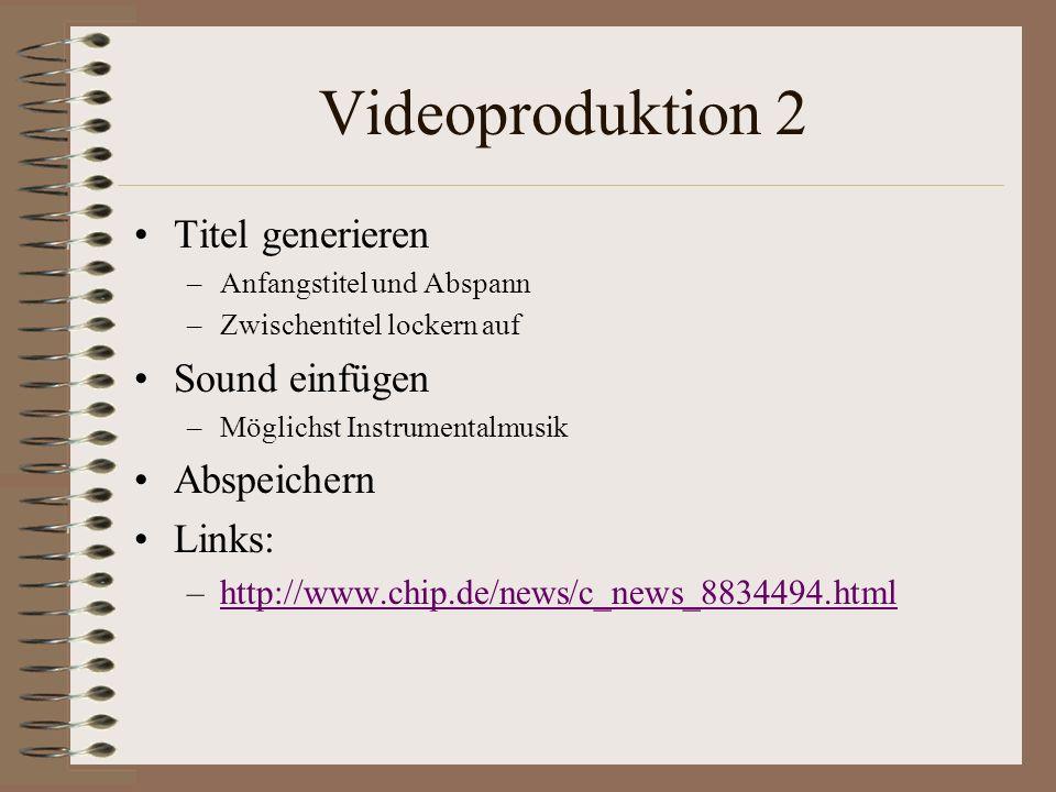 Videoproduktion 2 Titel generieren Sound einfügen Abspeichern Links: