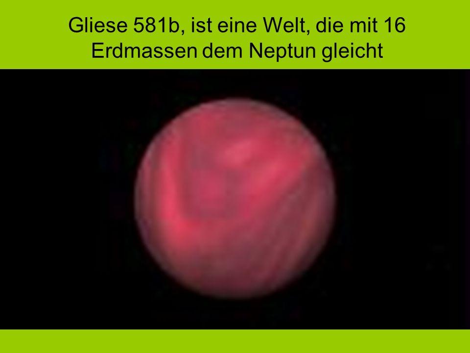 Gliese 581b, ist eine Welt, die mit 16 Erdmassen dem Neptun gleicht