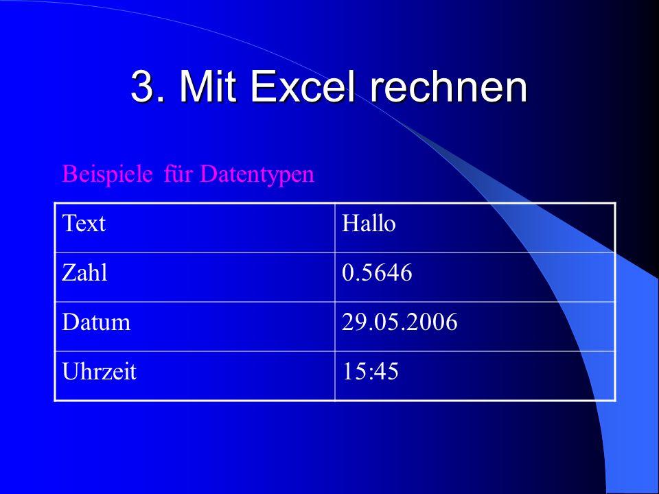 3. Mit Excel rechnen Beispiele für Datentypen Text Hallo Zahl 0.5646