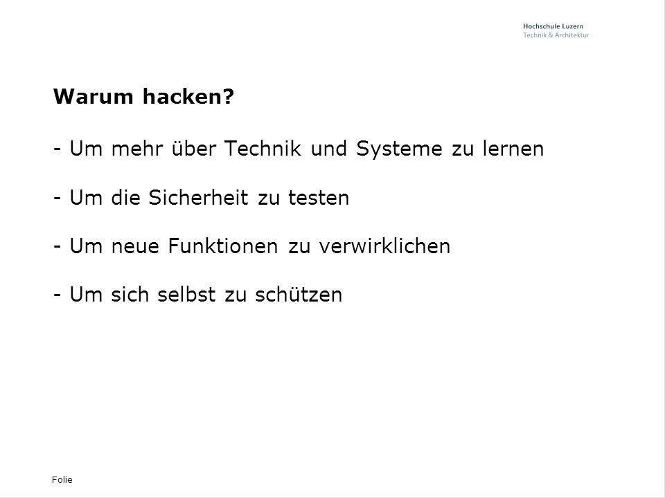 Warum hacken - Um mehr über Technik und Systeme zu lernen. - Um die Sicherheit zu testen. - Um neue Funktionen zu verwirklichen.