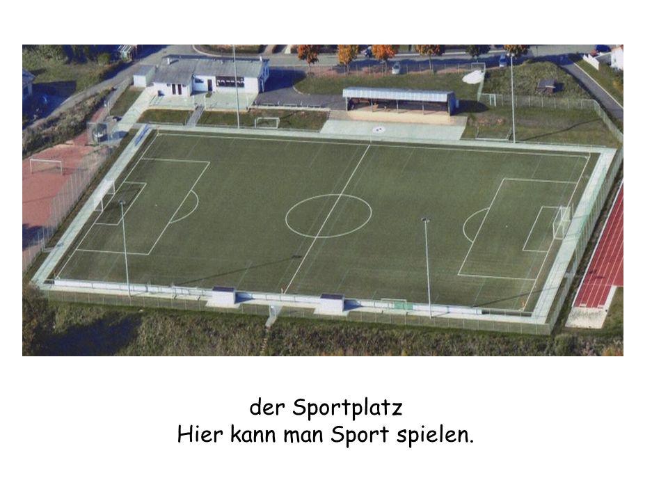 Hier kann man Sport spielen.