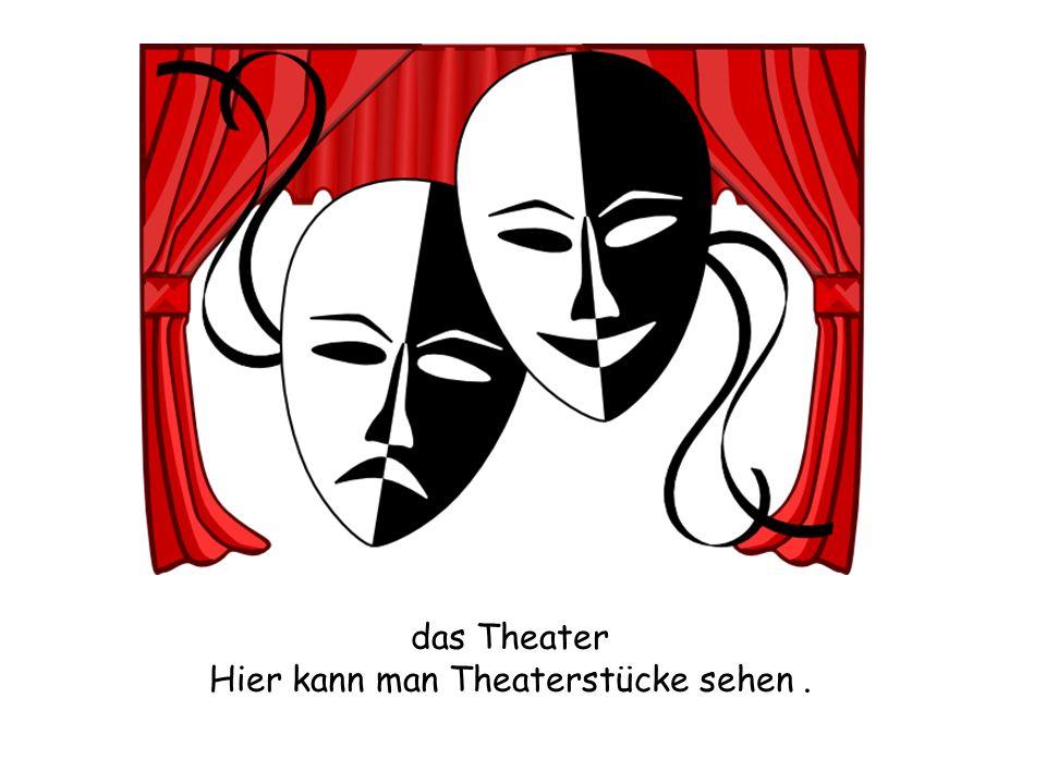 Hier kann man Theaterstücke sehen .