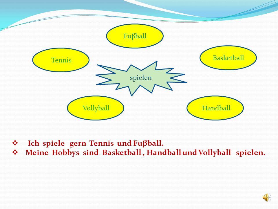 Ich spiele gern Tennis und Fuβball.