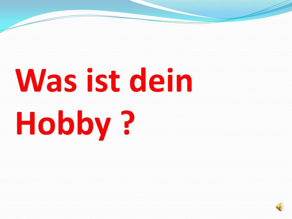 Was ist dein Hobby