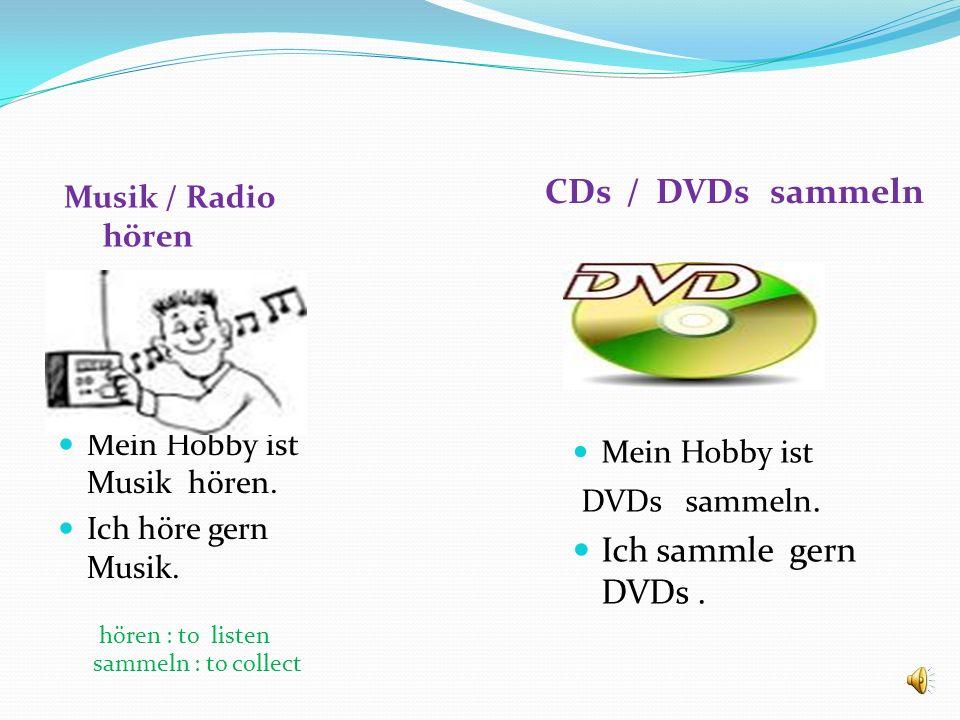 CDs / DVDs sammeln Ich sammle gern DVDs . Musik / Radio hören