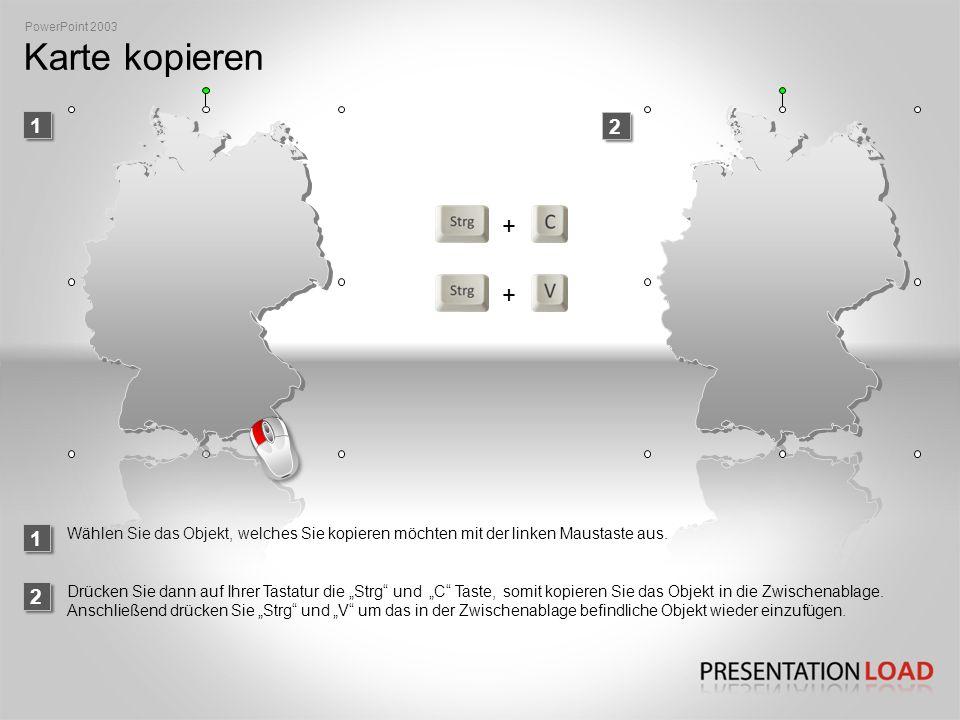 PowerPoint 2003 Karte kopieren. 1. 2. + 1. Wählen Sie das Objekt, welches Sie kopieren möchten mit der linken Maustaste aus.