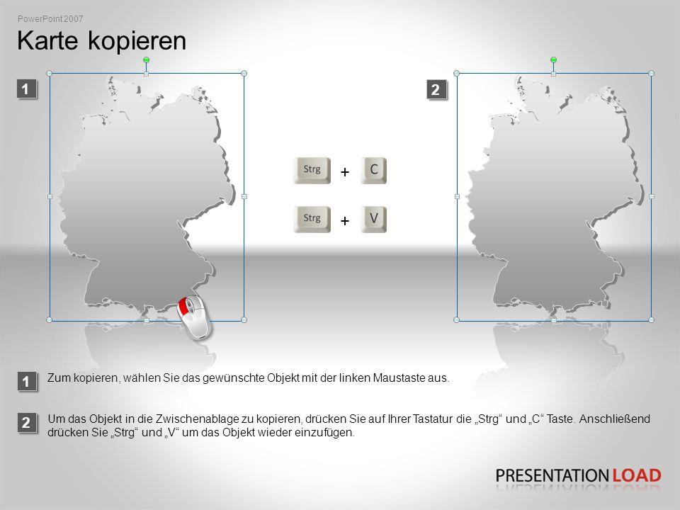 PowerPoint 2007 Karte kopieren. 1. 2. + + 1. Zum kopieren, wählen Sie das gewünschte Objekt mit der linken Maustaste aus.
