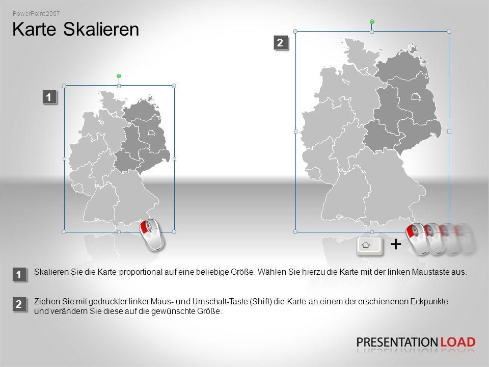 PowerPoint 2007 Karte Skalieren. 2. 1. + 1.