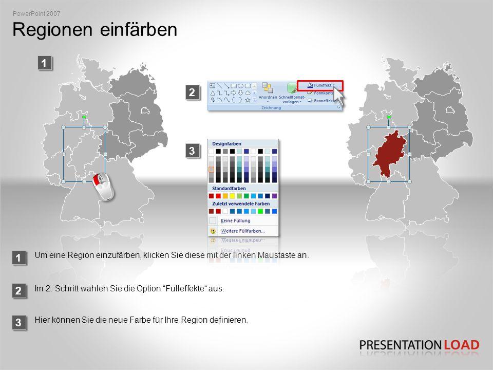 PowerPoint 2007 Regionen einfärben. 1. 2. 3. 1. Um eine Region einzufärben, klicken Sie diese mit der linken Maustaste an.