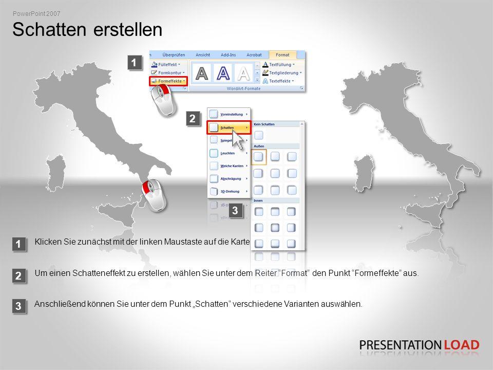 PowerPoint 2007 Schatten erstellen. 1. 2. 3. 1. Klicken Sie zunächst mit der linken Maustaste auf die Karte.