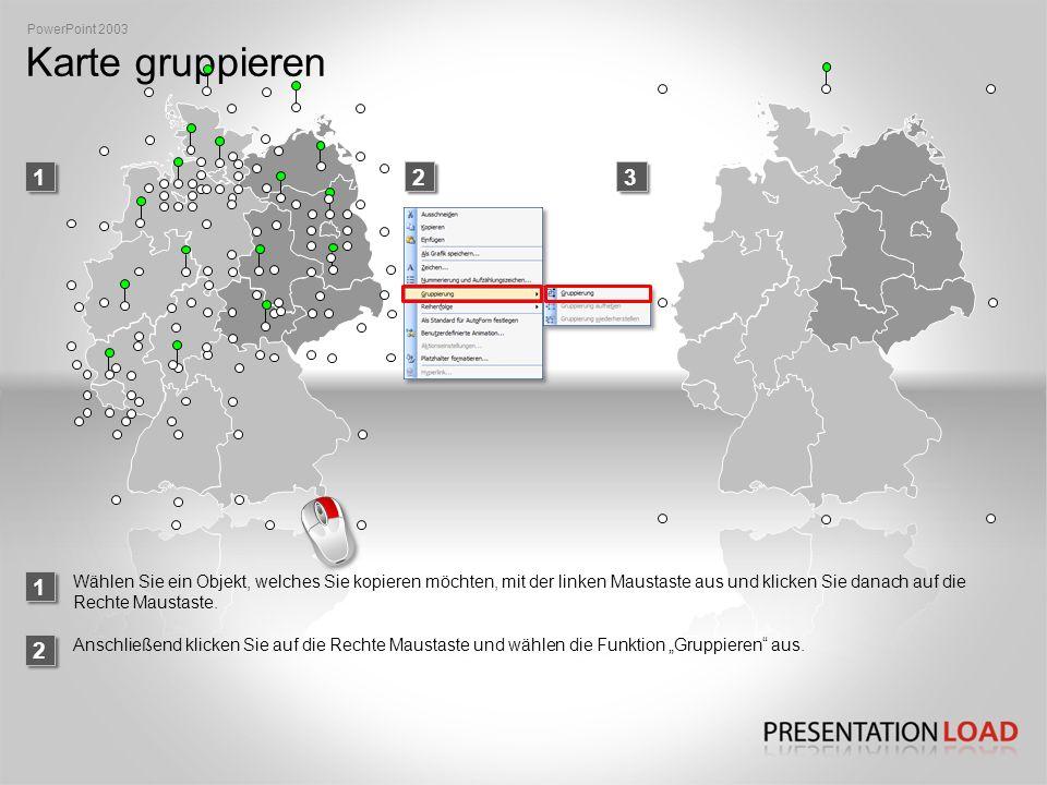 PowerPoint 2003 Karte gruppieren. 1. 2. 3. 1.