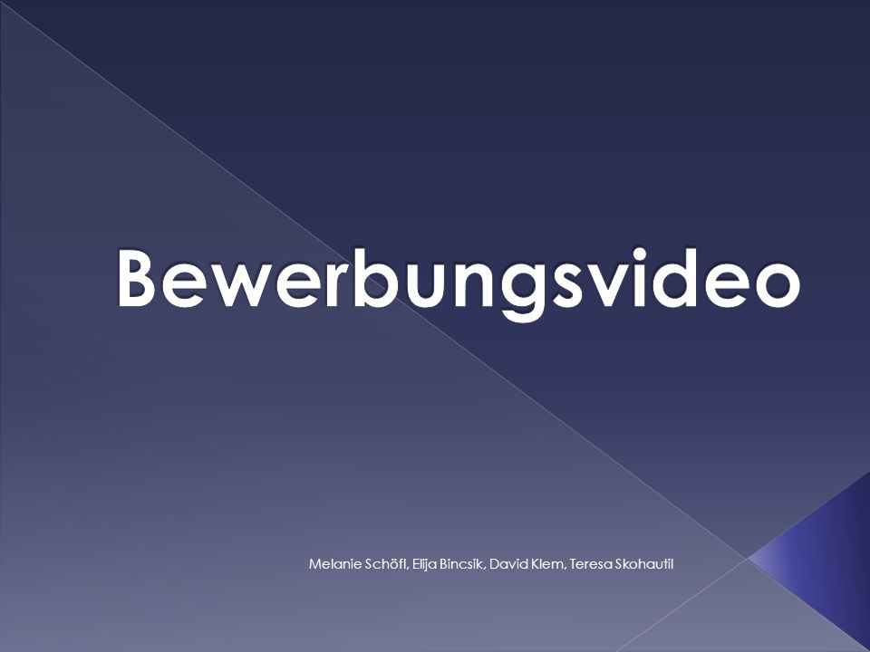 Bewerbungsvideo Melanie Schöfl, Elija Bincsik, David Klem, Teresa Skohautil