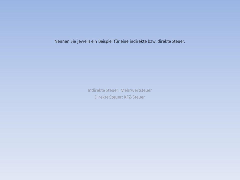 Indirekte Steuer: Mehrwertsteuer Direkte Steuer: KFZ-Steuer