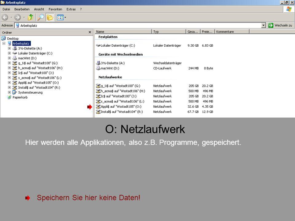 O: Netzlaufwerk Hier werden alle Applikationen, also z.B.