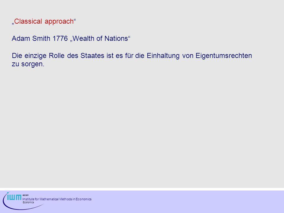 """""""Classical approach Adam Smith 1776 """"Wealth of Nations Die einzige Rolle des Staates ist es für die Einhaltung von Eigentumsrechten."""