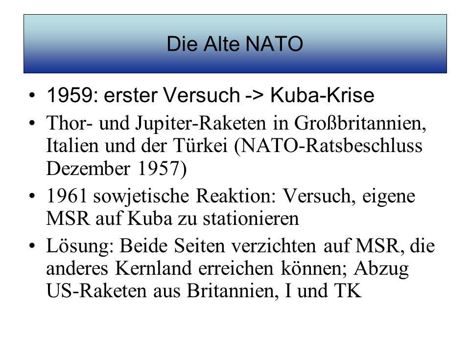 Die Alte NATO 1959: erster Versuch -> Kuba-Krise.