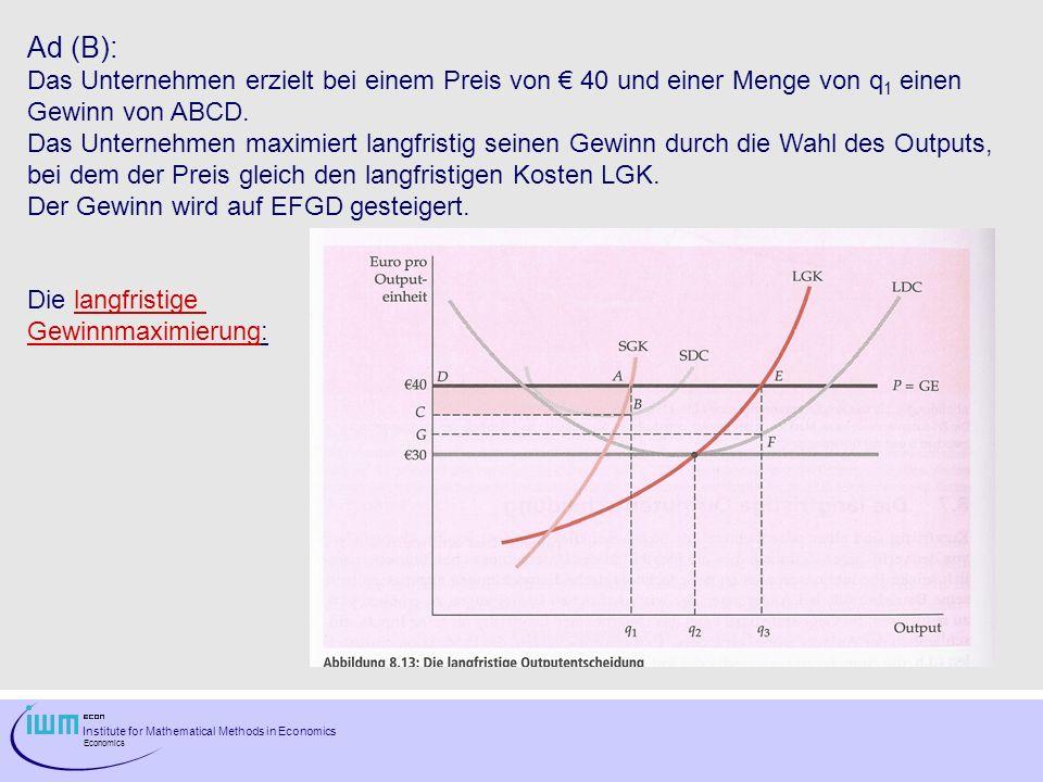 Ad (B): Das Unternehmen erzielt bei einem Preis von € 40 und einer Menge von q1 einen. Gewinn von ABCD.