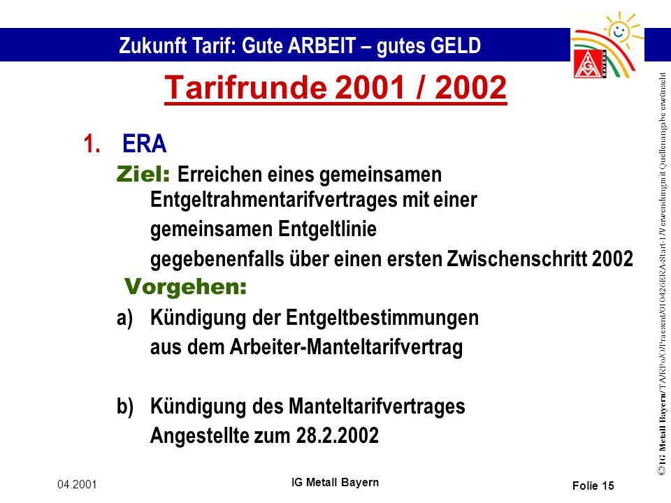 Tarifrunde 2001 / 2002 ERA. Ziel: Erreichen eines gemeinsamen Entgeltrahmentarifvertrages mit einer.