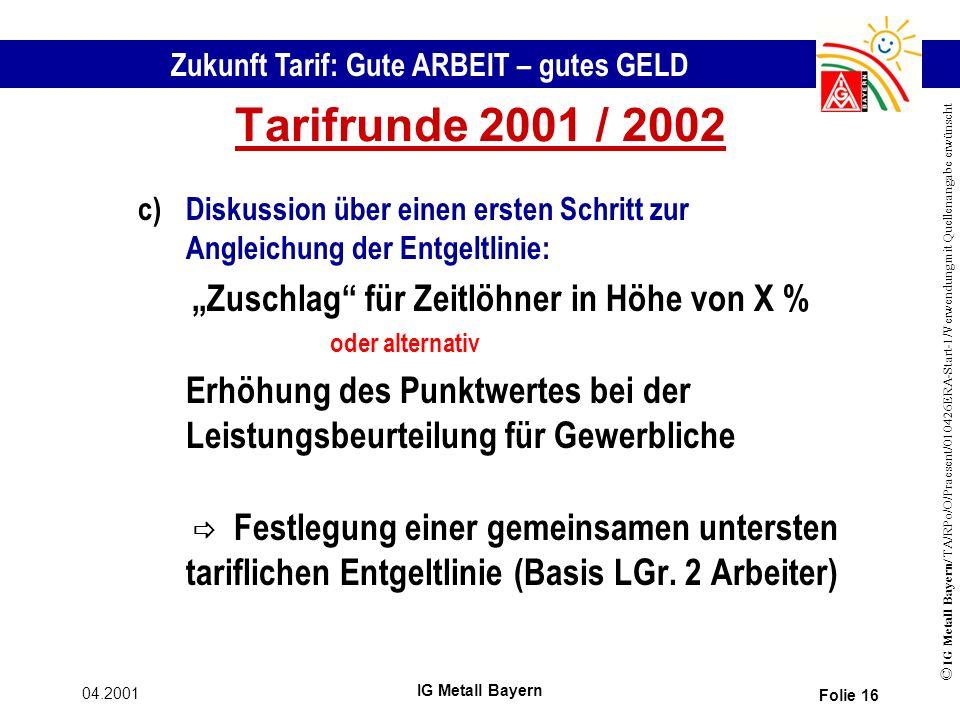 """Tarifrunde 2001 / 2002 c) Diskussion über einen ersten Schritt zur Angleichung der Entgeltlinie: """"Zuschlag für Zeitlöhner in Höhe von X %"""