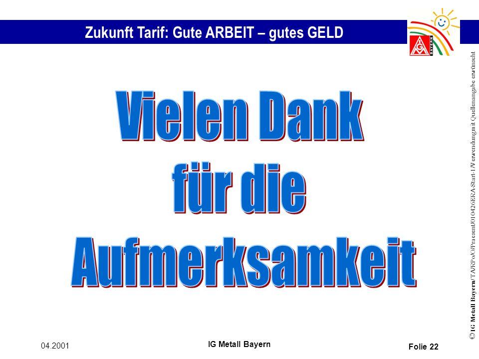 Vielen Dank für die Aufmerksamkeit 04.2001 IG Metall Bayern