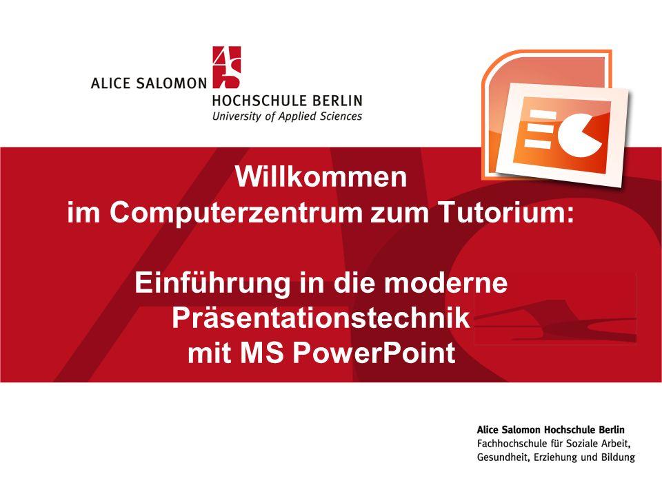 05.11.10 Willkommen im Computerzentrum zum Tutorium: Einführung in die moderne Präsentationstechnik mit MS PowerPoint.