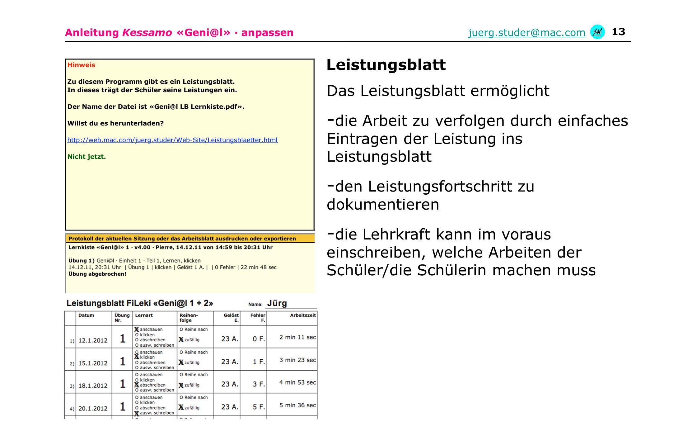 Leistungsblatt Das Leistungsblatt ermöglicht. die Arbeit zu verfolgen durch einfaches Eintragen der Leistung ins Leistungsblatt.